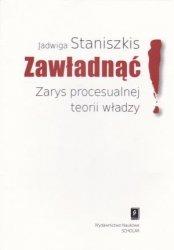 Zawładnąć Zarys procesualnej teorii władzy Jadwiga Staniszkis