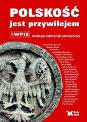 Polskość jest przywilejem Antologia publicystyki patriotycznej