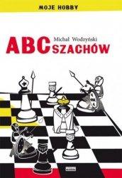 ABC szachów Seria Moje hobby Michał Wodzyński
