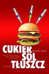 Cukier sól tłuszcz jak uzależniają nas koncerny spożywcze Michael Moss