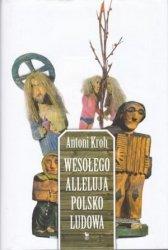 Wesołego Alleluja Polsko Ludowa czyli o pogmatwanych dziejach chłopskiej kultury plastycznej na ziemiach polskich Antoni Kroh