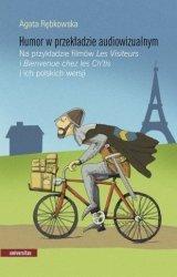 Humor w przekładzie audiowizualnym Na przykładzie filmów Les Visiteurs i Bienvenue chez les Ch`tis Agata Rębkowska