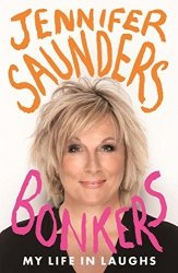 Bonkers: My Life In Laughs Jennifer Saunders