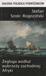 """Żegluga wzdłuż wybrzeży zachodniej Afryki na lugrze """"Łucya-Małgorzata"""" 1882-1883 Stefan Szolc-Rogoziński"""