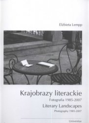 Krajobrazy literackie Fotografia 1985-2007 Literary landscapes photography Elżbieta Lempp