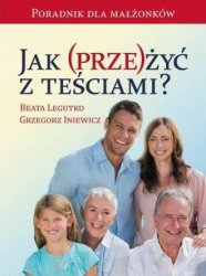 Jak (prze)żyć z teściami? Beata Legutko Grzegorz Iniewicz
