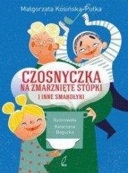 Czosnyczka na zmarznięte stópki i inne smakołyki Małgorzata Kosińska-Pułka