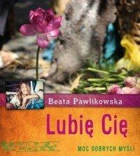 Lubię Cię Moc dobrych myśli Beata Pawlikowska