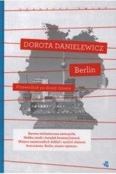 Berlin Przewodnik po duszy miasta Dorota Danielewicz