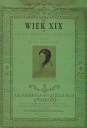WIEK XIX Rocznik Towarzystwa Literackiego im Adama Mickiewicza Rok VI (XLVIII) 2013