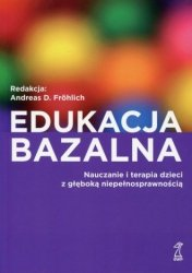 Edukacja bazalna Nauczanie i terapia dzieci z głęboką niepełnosprawnością Andreas D. Frohlich