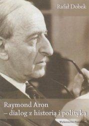 Raymond Aron - dialog z historia i polityką Rafał Dobek