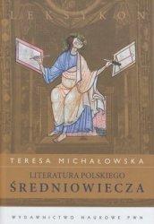 Literatura polskiego średniowiecza Leksykon Teresa Michałowska