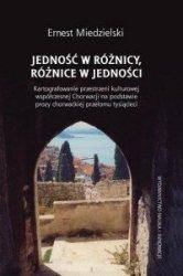 Jedność w różnicy, różnice w jedności. Kartografowanie przestrzeni kulturowej współczesnej Chorwacji na podstawie prozy chorwackiej przełomu tysiącleci Ernest Miedzielski