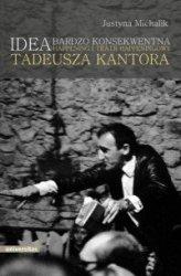 Idea bardzo konsekwentna Happening i Teatr Happeningowy Tadeusza Kantora Justyna Michalik