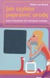 Jak szybko poprawić urodę Mały poradnik do damskiej torebki Heike van Braak