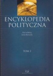 Encyklopedia polityczna tom 2 pod red Jacka Bartyzela