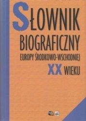 Słownik biograficzny Europy Środkowo-Wschodniej XX wieku red. Wojciech Roszkowski, Jan Kofman
