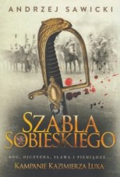 Szabla Sobieskiego Kampanie Kazimierza Luxa Andrzej Sawicki