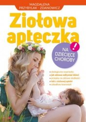 Ziołowa apteczka na dziecięce choroby Magdalena Przybylak-Zdanowicz