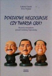 Pokojowe negocjacje czy twarda gra Rozwój stosunków ponad Cieśniną Tajwańską Łukasz Gacek, Ewa Trojnar