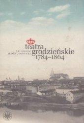 Teatra grodzieńskie 1784-1864 Zbigniew Jędrychowski