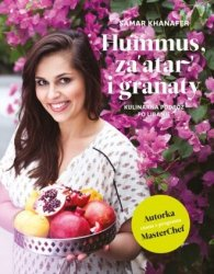 Hummus, zaatar i granaty Kulinarna podróż po Libanie Samar Khanafer