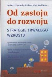 Od zastoju do rozwoju Strategie trwałego wzrostu Adrian J. Slywotzky, Richard Wise, Karl Weber