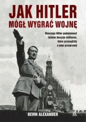 Jak Hitler mógł wygrać wojnę Bevin Alexander