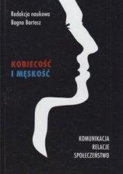 Kobiecość i męskość Komunikacja Relacje Społeczeństwo Bogna Bartosz