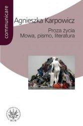 Proza życia Mowa pismo literatura (Białoszewski Stachura Nowakowski Anderman Redliński Schubert) Agnieszka Karpowicz