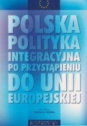 Polska polityka integracyjna po przystąpieniu do Unii Europejskiej Józef M. Fiszer