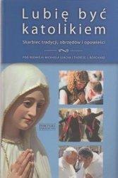 Lubię być katolikiem Skarbiec tradycji obrzędów i opowieści pod red Michaela Leacha i Therese J Borchard