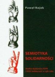 Semiotyka solidarności Analiza dyskursów PZPR i NSZZ Solidarność w 1981 roku Paweł Rojek