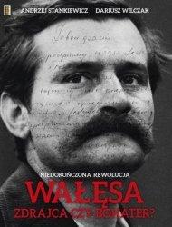 Niedokończona Rewolucja Wałęsa-zdrajca czy bohater? Andrzej Stankiewicz Dariusz Wilczak