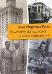 Powróćmy do rozmowy? 12 spotkań z Warszawą w tle Anna M. Pycka