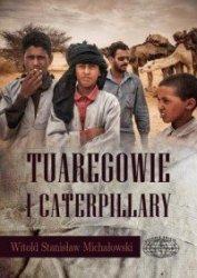Tuaregowie i caterpillary Witold Michałowski