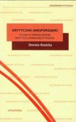 Krytyczne (nie)porządki Studia o współczesnej krytyce literackiej w Polsce Dorota Kozicka