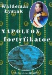 Napoleon fortyfikator Waldemar Łysiak