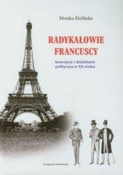 Radykałowie francuscy Koncepcje i działalnośc polityczna w XX wieku Monika Ślufińska