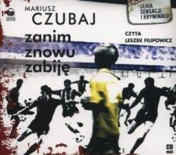 Zanim znowu zabiję (CD) Mariusz Czubaj