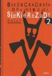 Bieszczadzkie opowieści Siekierezady Część 2 Rafał Dominik
