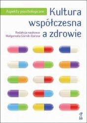 Kultura współczesna a zdrowie Aspekty psychologiczne Małgorzata Górnik-Durose