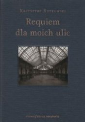 Requiem dla moich ulic Krzysztof Rutkowski