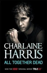 All Together Dead: A True Blood Novel: 7 Charlaine Harris
