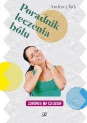Poradnik leczenia bólu Zdrowie na co dzień Andrzej Żak