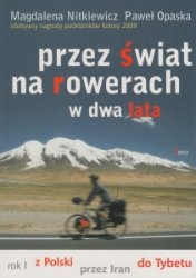 Przez świat na rowerach w dwa lata Rok I Z Polski przez Iran do Tybetu Magdalena Nitkiewicz Paweł Opaska