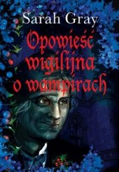 Opowieść wigilijna o wampirach Sarah Gray