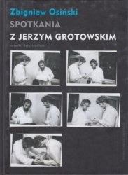Spotkania z Jerzym Grotowskim notatki, listy, studium Zbigniew Osiński
