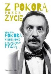 Z Pokorą przez życie Wojciech Pokora Krzysztof Pyzia